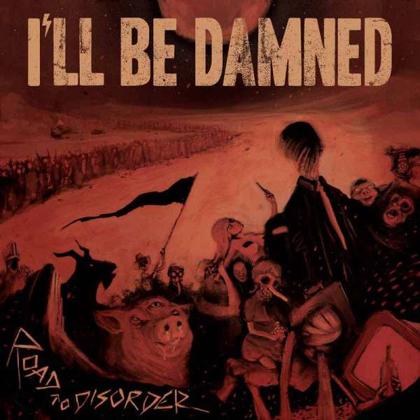 I'LL BE DAMNED - Road To Disorder - Digipak-CD