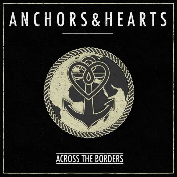 ANCHORS & HEARTS - ACROSS THE BORDERS - CD (Jewelcase)